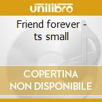 Friend forever - ts small cd musicale