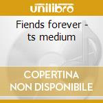 Fiends forever - ts medium cd musicale