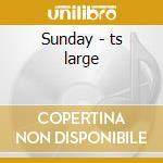 Sunday - ts large cd musicale