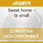 Sweet home - ts small cd musicale