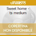 Sweet home - ts medium cd musicale