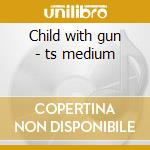 Child with gun - ts medium cd musicale