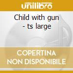 Child with gun - ts large cd musicale