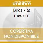 Birds - ts medium cd musicale