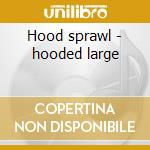 Hood sprawl - hooded large cd musicale