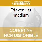 Effexor - ts medium cd musicale