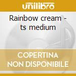 Rainbow cream - ts medium cd musicale