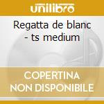 Regatta de blanc - ts medium cd musicale
