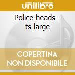 Police heads - ts large cd musicale