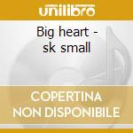 Big heart - sk small cd musicale
