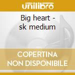 Big heart - sk medium cd musicale