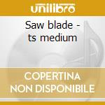 Saw blade - ts medium cd musicale