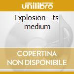 Explosion - ts medium cd musicale