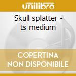 Skull splatter - ts medium cd musicale