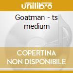 Goatman - ts medium cd musicale