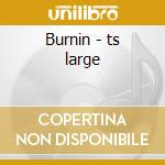 Burnin - ts large cd musicale