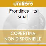 Frontlines - ts small cd musicale