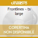 Frontlines - ts large cd musicale