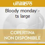 Bloody monday - ts large cd musicale