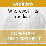 Whorewolf - ts medium cd musicale