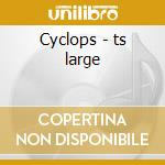 Cyclops - ts large cd musicale