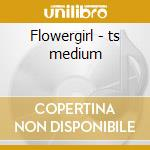 Flowergirl - ts medium cd musicale