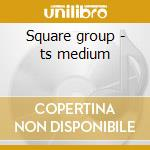 Square group - ts medium cd musicale