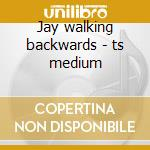 Jay walking backwards - ts medium cd musicale
