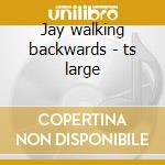 Jay walking backwards - ts large cd musicale