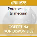 Potatoes in - ts medium cd musicale