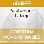 Potatoes in - ts large cd musicale