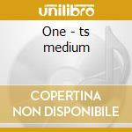 One - ts medium cd musicale