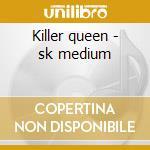 Killer queen - sk medium cd musicale
