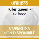Killer queen - sk large cd musicale