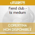 Fiend club - ts medium cd musicale