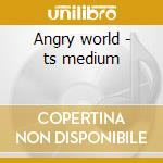 Angry world - ts medium cd musicale