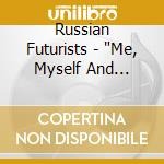 Me, myself and rye cd musicale di Futurists Russian