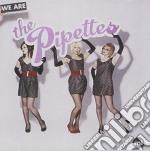 Pipettes - We Are The Pipettes cd musicale di Pipettes