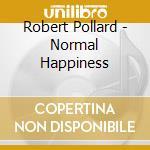 Robert Pollard - Normal Happiness cd musicale di POLLARD ROBERT