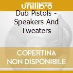 Dub Pistols - Speakers And Tweaters cd musicale di DUB PISTOLS