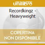 HEAVYWEIGHT cd musicale di RECORDKINGZ
