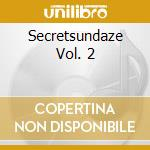 SECRETSUNDAZE VOL. 2 cd musicale di ARTISTI VARI