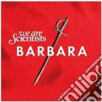 We Are Scientists - Barbara cd musicale di WE ARE SCIENTISTS