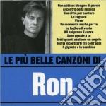 Ron - Le Piu' Belle Canzoni Di Ron cd musicale di RON