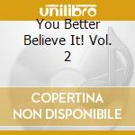 You better believe it vol.2 cd musicale di Artisti Vari