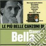 Gianni Bella - Le Piu' Belle Canzoni Di Gianni Bella cd musicale di Gianni Bella