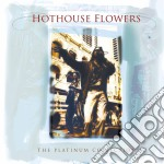 Hothouse Flowers - Platinum Collection cd musicale di HOTHOUSE FLOWERS