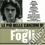 Riccardo Fogli - Le Piu' Belle Canzoni Di Riccardo Fogli cd musicale di Riccardo Fogli