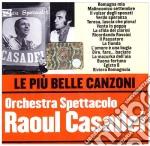 Orchestra Spettacolo Raul Casadei - Le Piu' Belle Canzoni Orchestra Spettacolo Casadei cd musicale di Raoul Cadadei