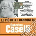 Caterina Caselli - Le Piu' Belle Canzoni Di Caterina Caselli cd musicale di Caterina Caselli